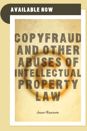 Preorder Copyfraud and Other Abuses of Intellectual Property Law on Amazon.com today. Book ships October 12th, 2011